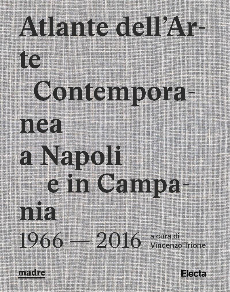 Atlante dell'Arte Contemporanea a Napoli e in Campania 1966 — 2016, a cura di Vincenzo Trione (Electa, 2017).