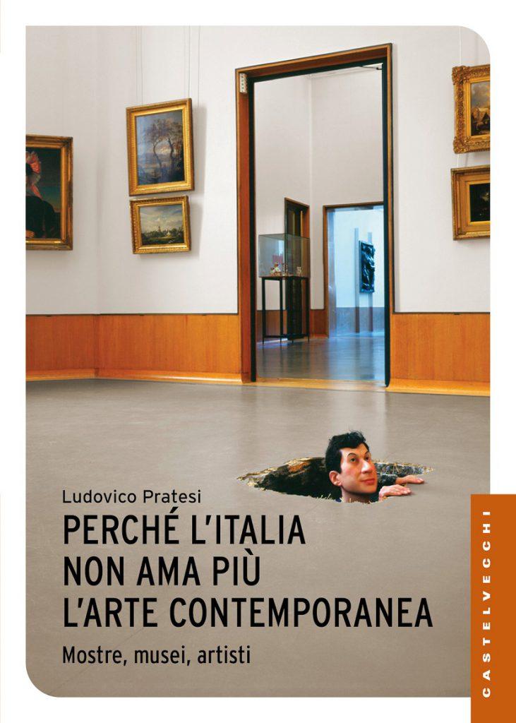 Ludovico Pratesi, Perché l'Italia non ama più l'arte contemporanea, 2017, Castelvecchi editore, Roma (copertina).